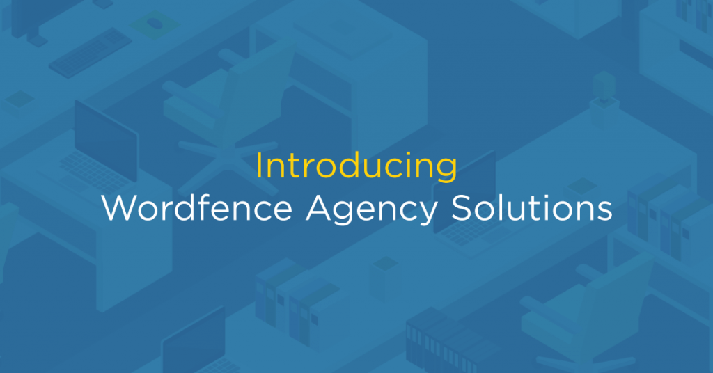 Introducing Wordfence Agency Solutions