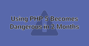 PHP 5 Will Reach End-of-Life in 2 Months - Time to Upgrade