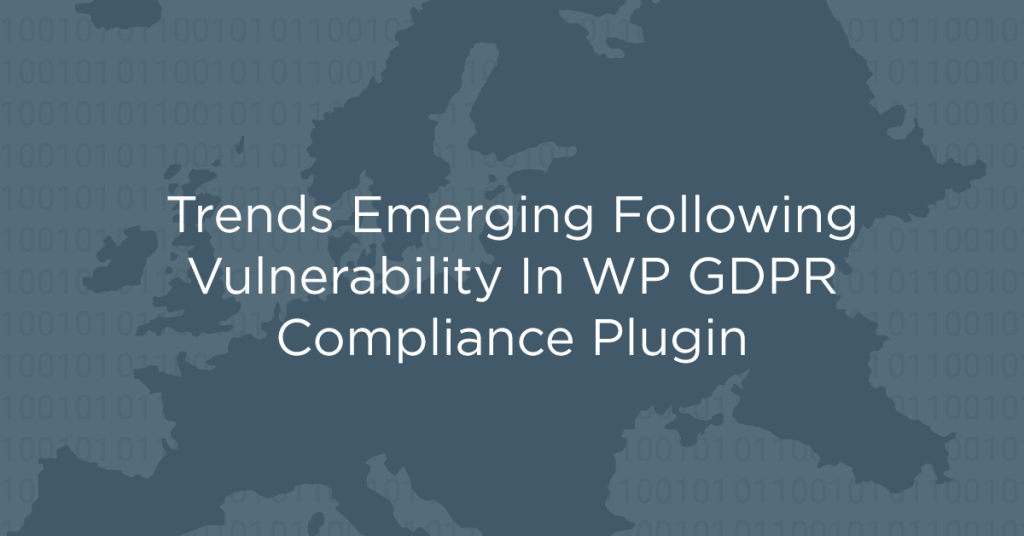 Trends Emerging Following Vulnerability In WP GDPR Compliance Plugin Trends Emerging Following Vulnerability In WP GDPR Compliance Plugin3