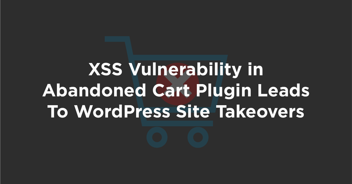 XSS Vulnerability in Abandoned Cart Plugin Leads To