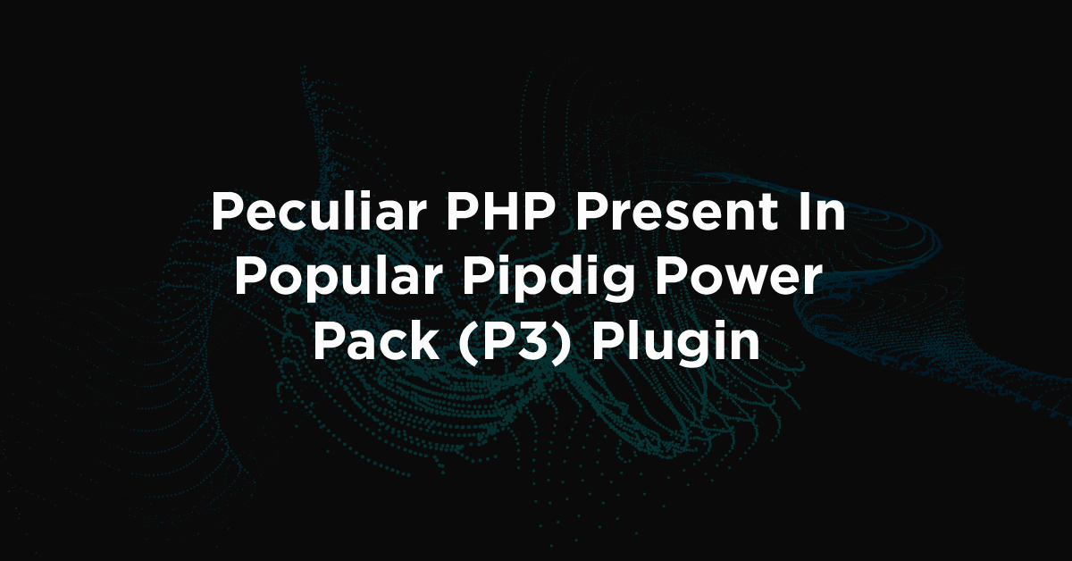 Peculiar PHP Present In Popular Pipdig Power Pack (P3) Plugin