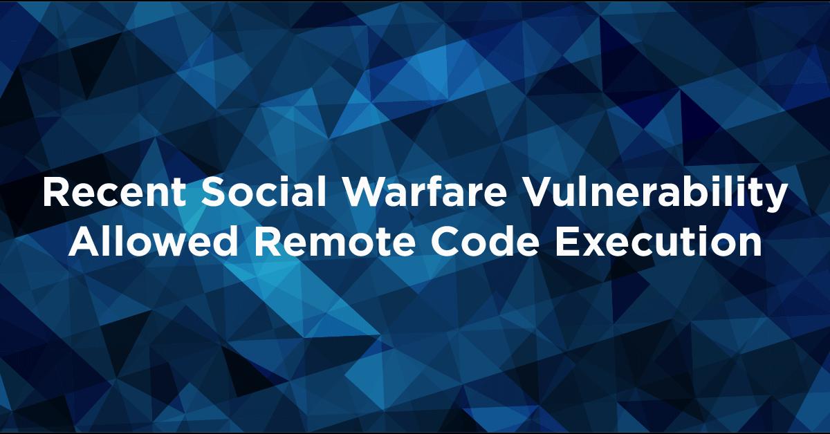 Recent Social Warfare Vulnerability Allowed Remote Code