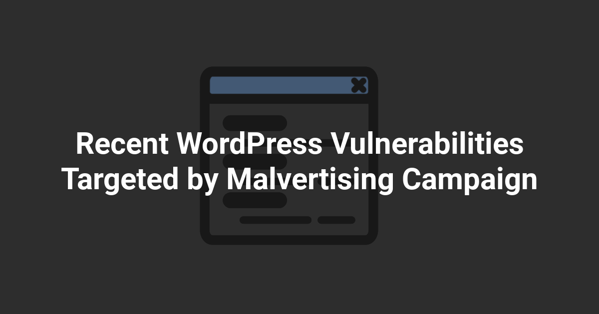 Recent WordPress Vulnerabilities Targeted by Malvertising