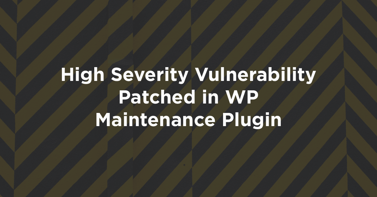 High Severity Vulnerability Patched in WP Maintenance Plugin
