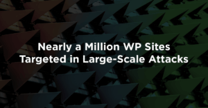 Nearly a Million WP Sites Targeted in Large-Scale Attacks