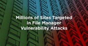 Milloins of Sites Targeted in File Manager Attacks Feature Image