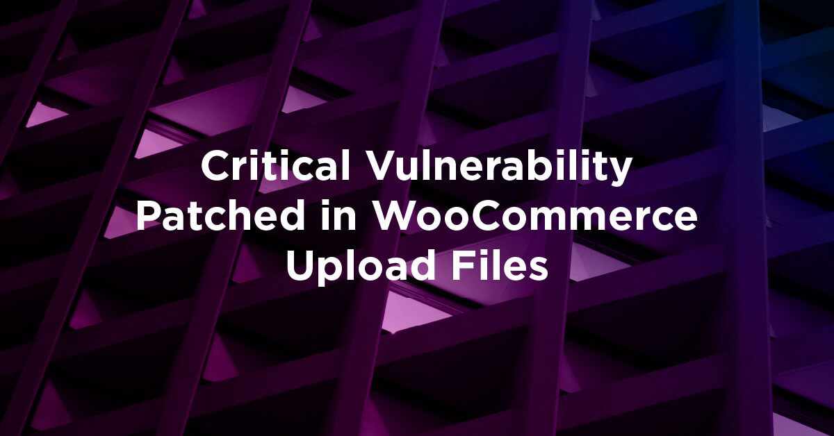 Action required: Critical vulnerability in WooCommerce